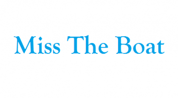 "Pengertian dan Contoh Kalimat ""Miss the boat"" (Idiom)"